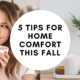 5 Tips for Ultimate Home Comfort This Fall