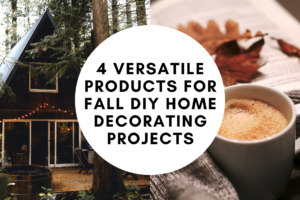 4 Versatile Products For Fall DIY Home Decorating Projects